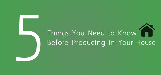 Top 5 things you need to know before you produce in your for Things you need for a house
