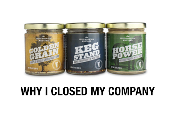 Why I closed Green Mountain Mustard