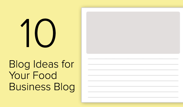 Blog ideas for your food business blog