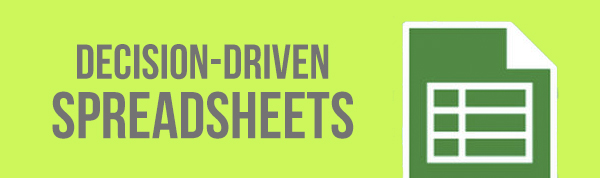 Decision-Driven Spreadsheets